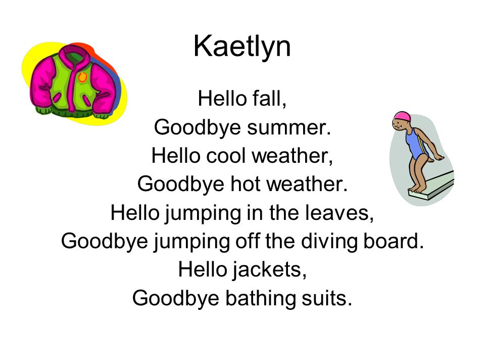 Kaetlyn Hello fall, Goodbye summer. Hello cool weather,