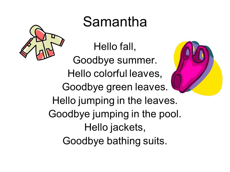 Samantha Hello fall, Goodbye summer. Hello colorful leaves,