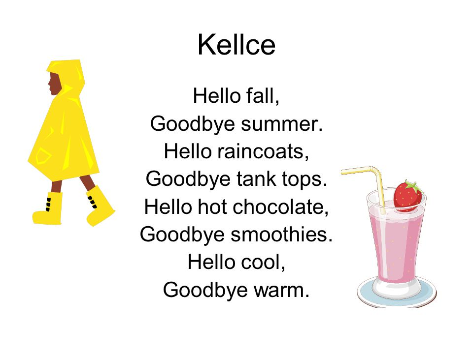 Kellce Hello fall, Goodbye summer. Hello raincoats, Goodbye tank tops.