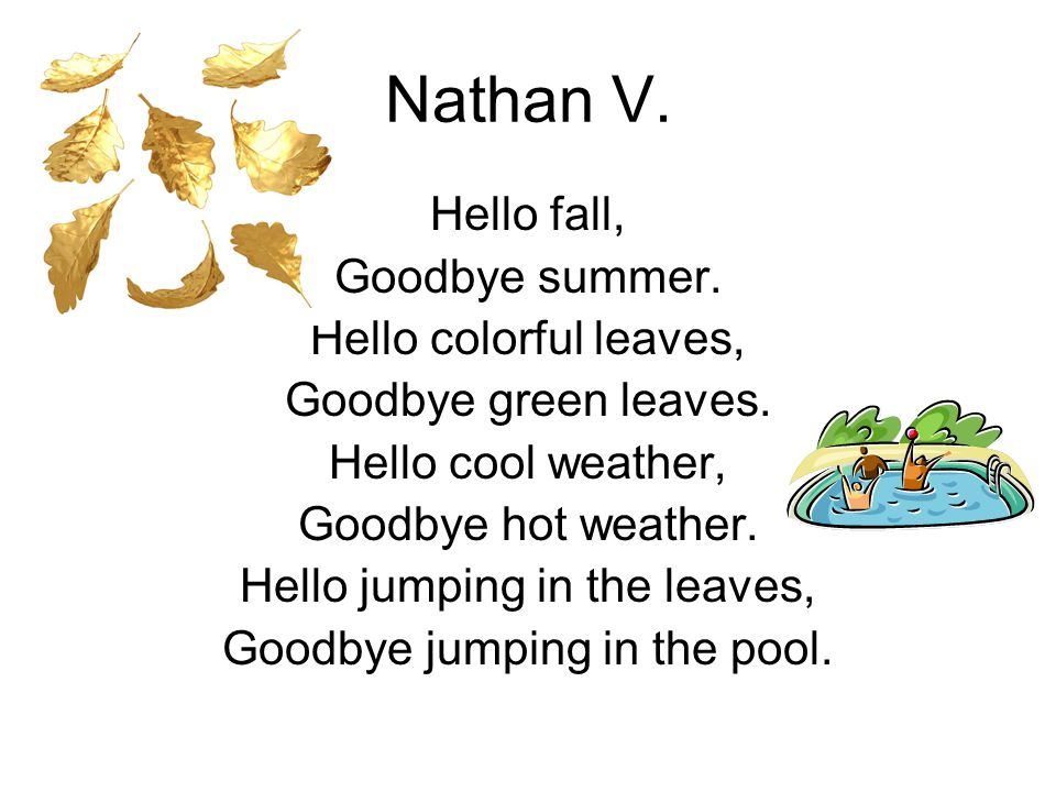 Nathan V. Hello fall, Goodbye summer. Hello colorful leaves,