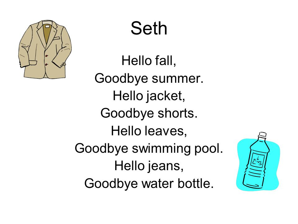 Seth Hello fall, Goodbye summer. Hello jacket, Goodbye shorts.