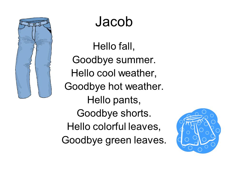 Jacob Hello fall, Goodbye summer. Hello cool weather,