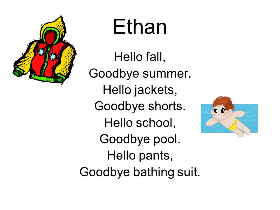 Ethan Hello fall, Goodbye summer. Hello jackets, Goodbye shorts.
