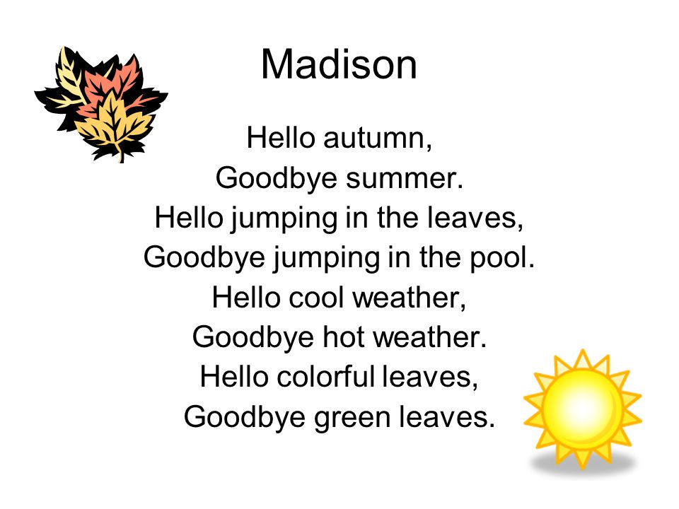 Madison Hello autumn, Goodbye summer. Hello jumping in the leaves,