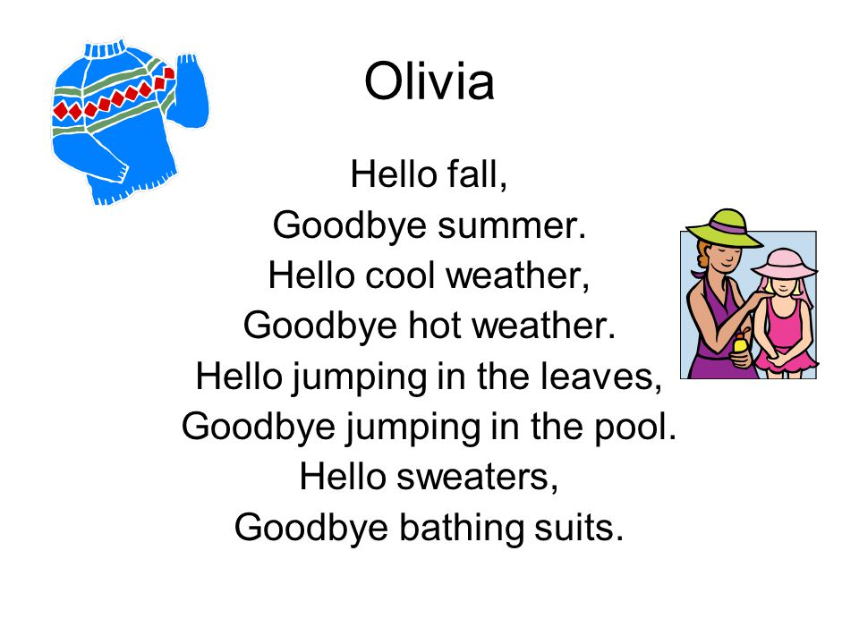 Olivia Hello fall, Goodbye summer. Hello cool weather,