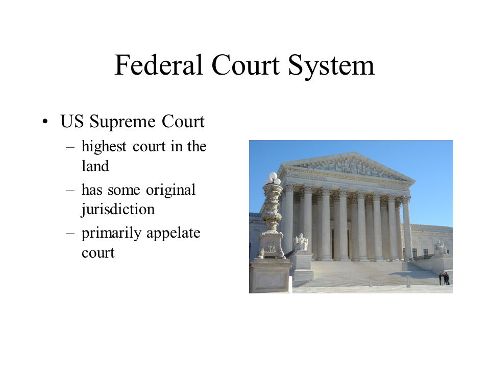 Federal Court System US Supreme Court highest court in the land