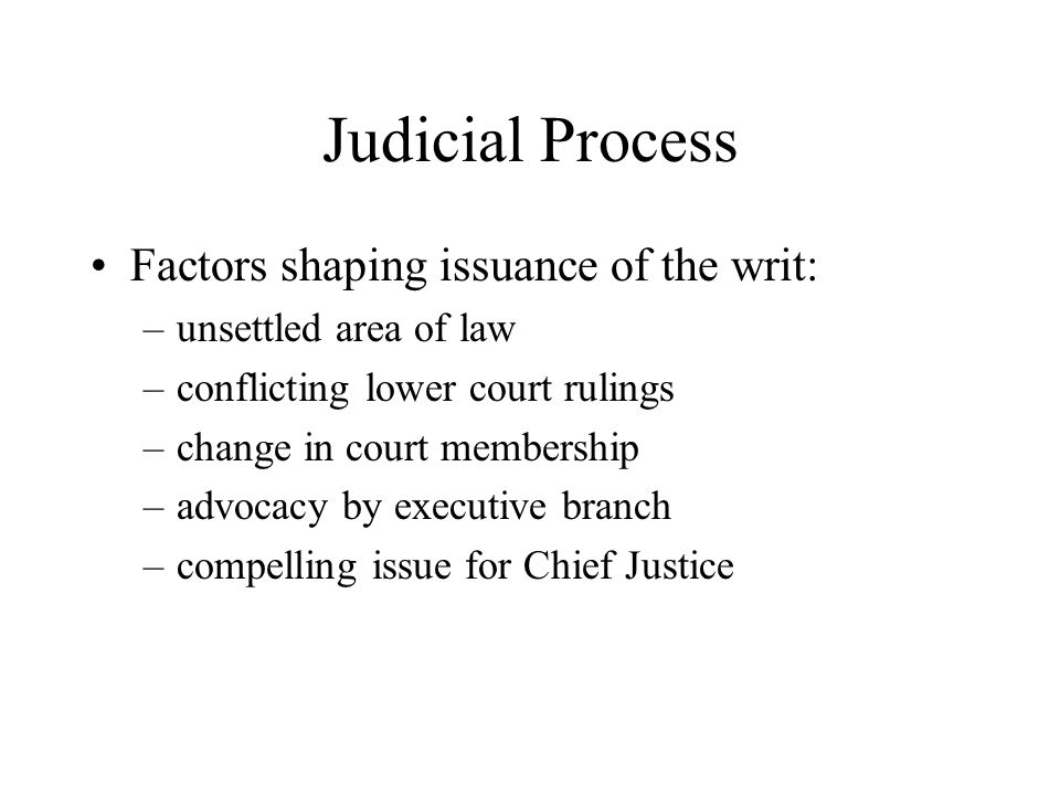 Judicial Process Factors shaping issuance of the writ: