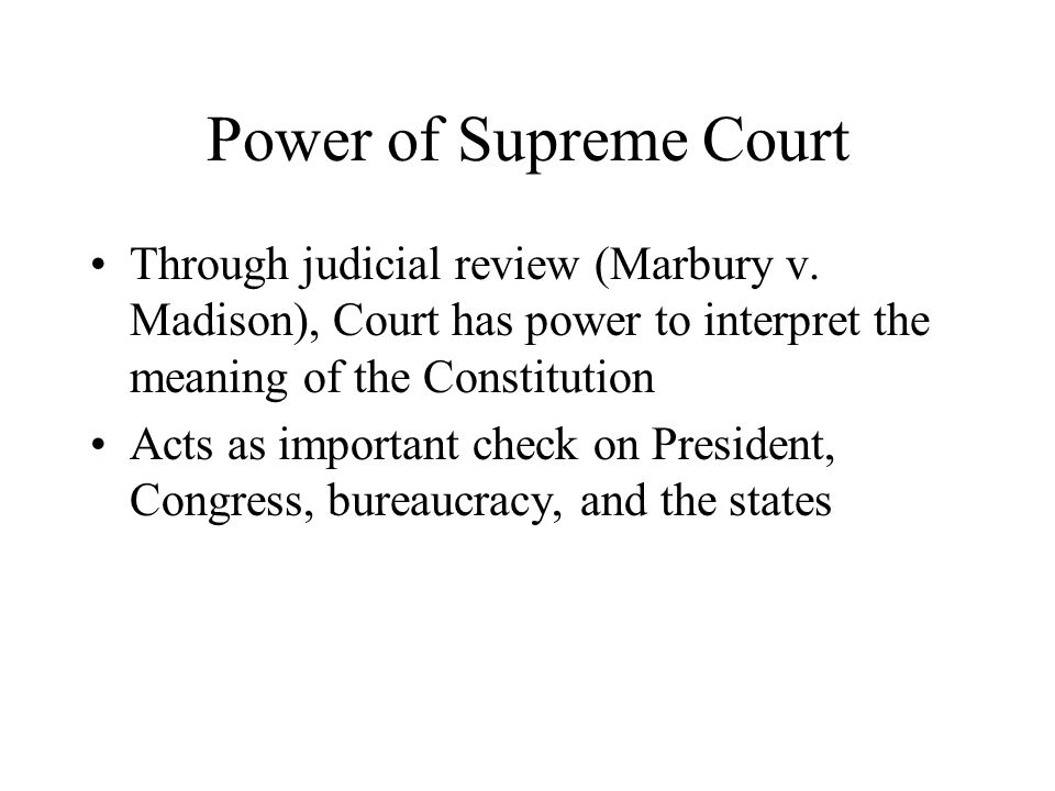 Power of Supreme Court Through judicial review (Marbury v. Madison), Court has power to interpret the meaning of the Constitution.