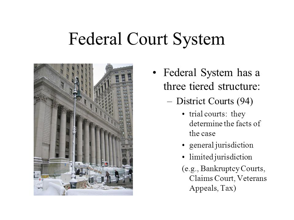Federal Court System Federal System has a three tiered structure: