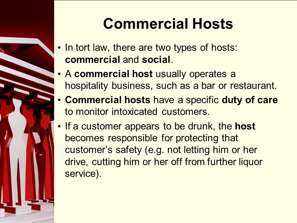 Commercial Hosts In tort law, there are two types of hosts: commercial and social.