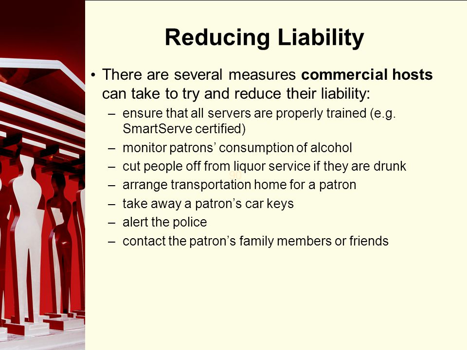 Reducing Liability There are several measures commercial hosts can take to try and reduce their liability: