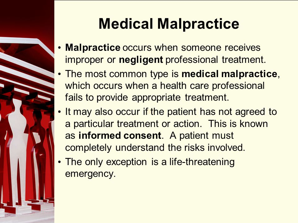 Medical Malpractice Malpractice occurs when someone receives improper or negligent professional treatment.