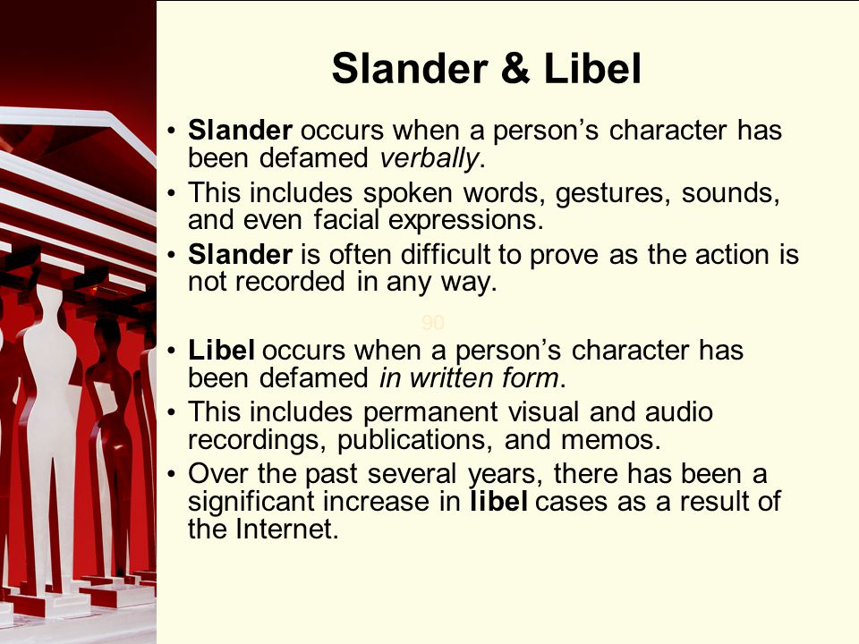 Slander & Libel Slander occurs when a person's character has been defamed verbally.