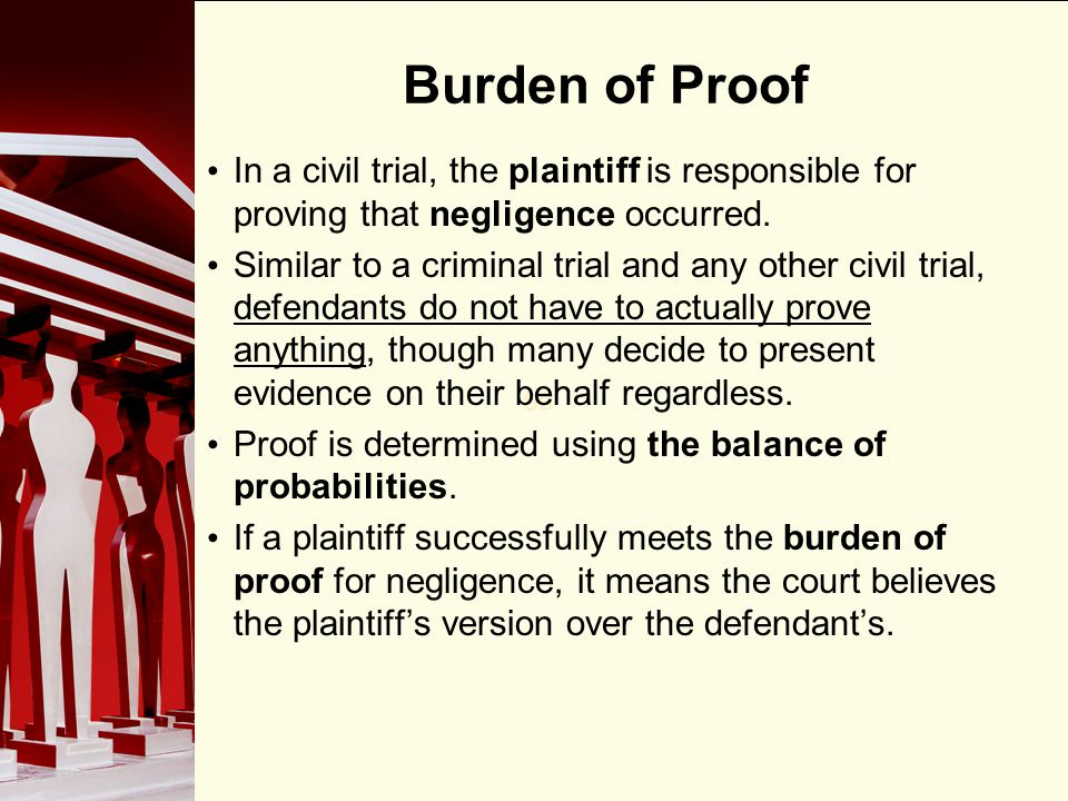 Burden of Proof In a civil trial, the plaintiff is responsible for proving that negligence occurred.