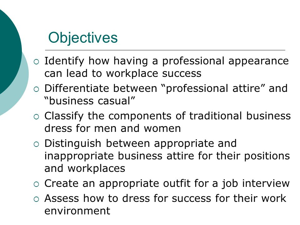 Objectives Identify how having a professional appearance can lead to workplace success.