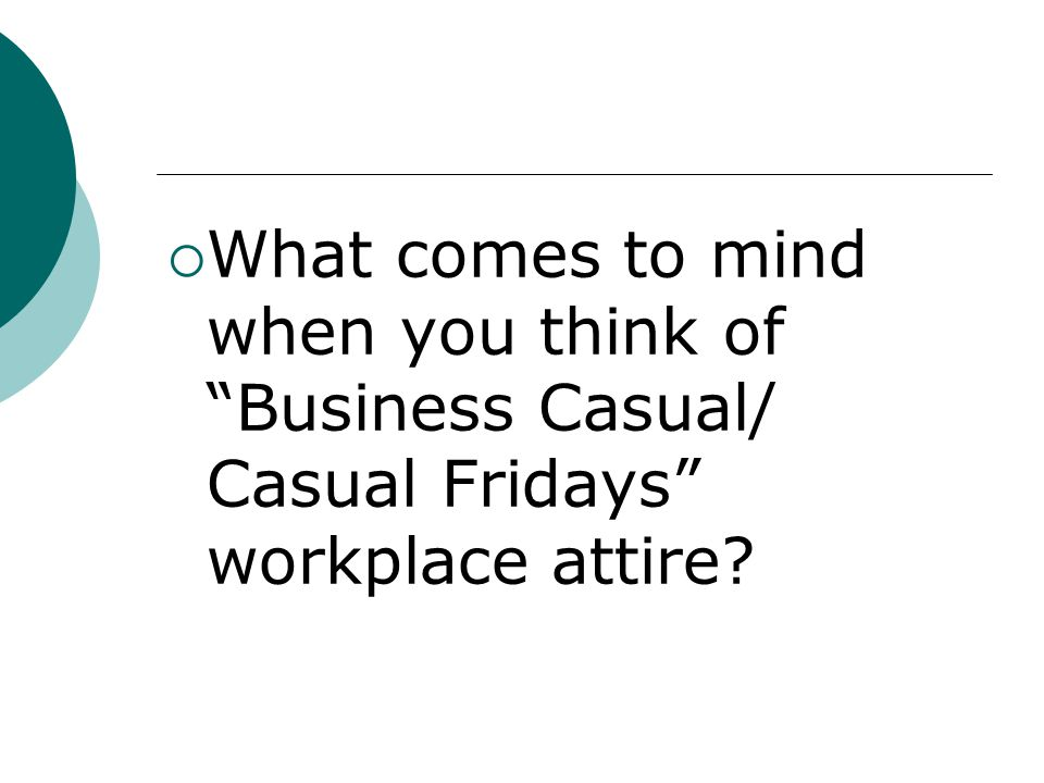 What comes to mind when you think of Business Casual/ Casual Fridays workplace attire