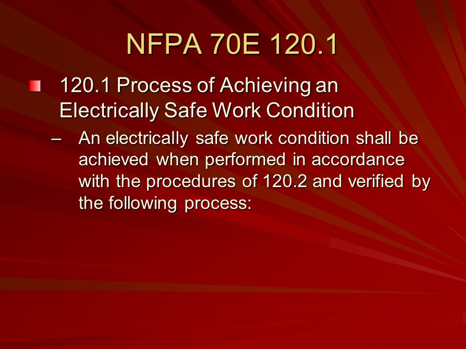 NFPA 70E 120.1 120.1 Process of Achieving an Electrically Safe Work Condition.