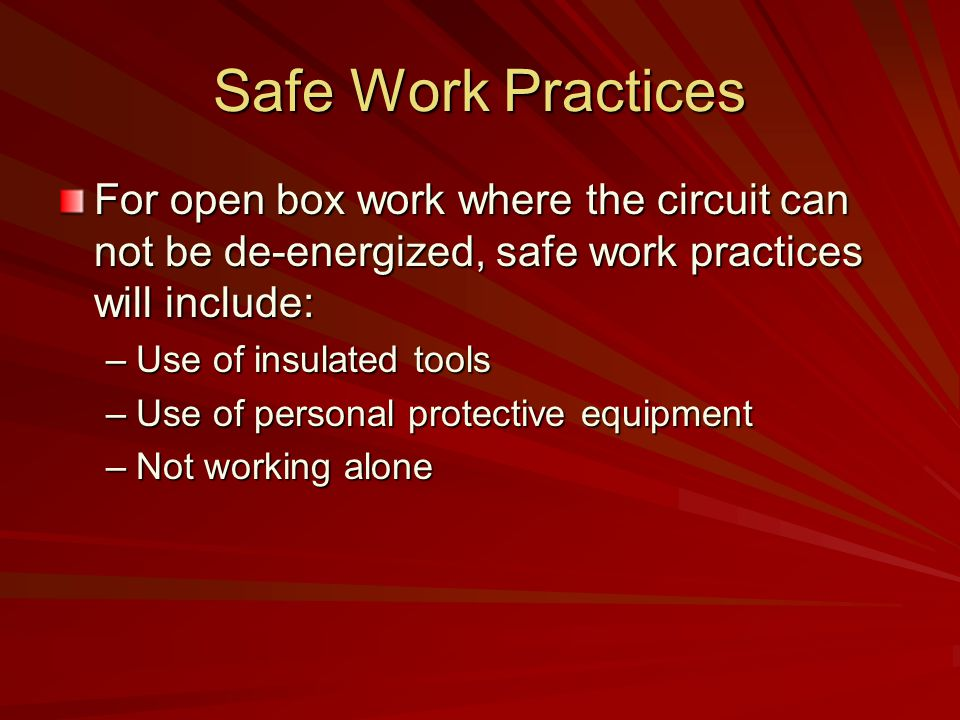 Safe Work Practices For open box work where the circuit can not be de-energized, safe work practices will include: