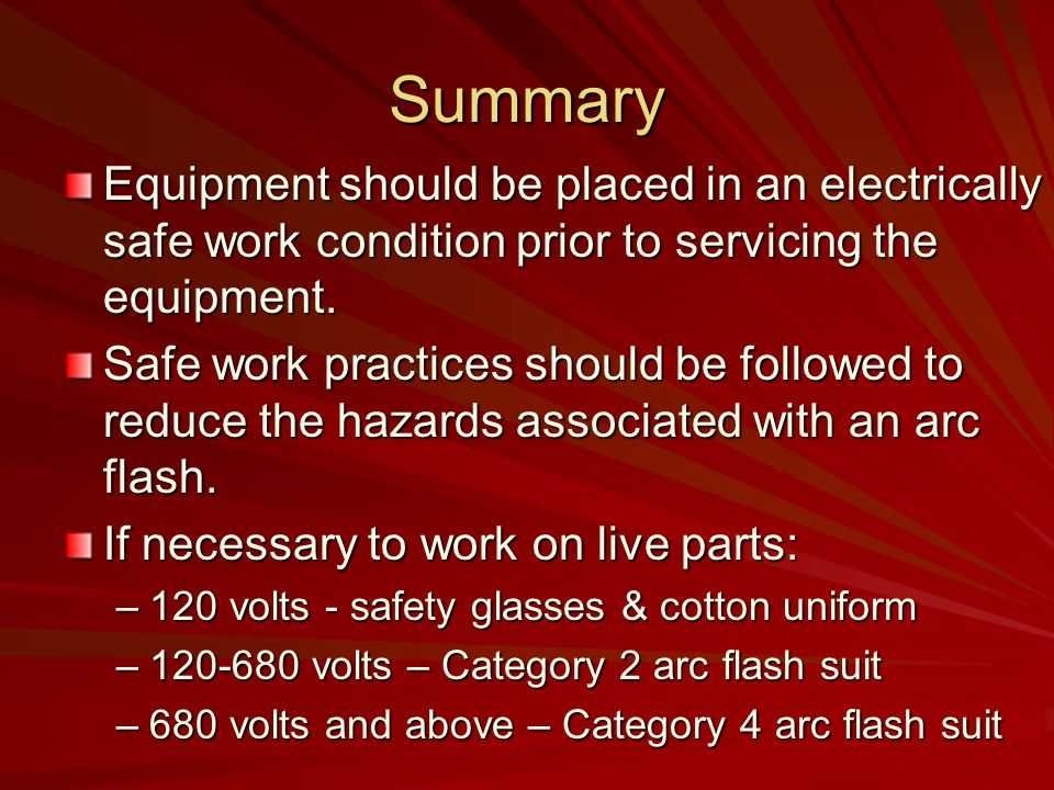 Summary Equipment should be placed in an electrically safe work condition prior to servicing the equipment.