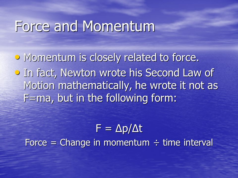 Force = Change in momentum ÷ time interval