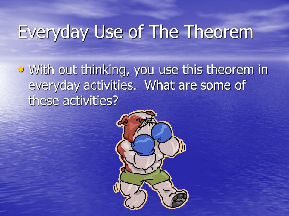 Everyday Use of The Theorem