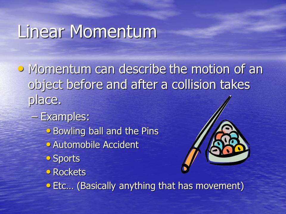 Linear Momentum Momentum can describe the motion of an object before and after a collision takes place.