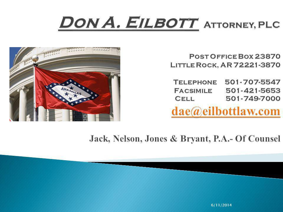 Don A. Eilbott  Attorney, PLC Post Office Box 23870 Little Rock, AR 72221-3870 Telephone 501- 707-5547 Facsimile 501- 421-5653 Cell 501- 749-7000 dae@eilbottlaw.com Jack, Nelson, Jones & Bryant, P.A.- Of Counsel