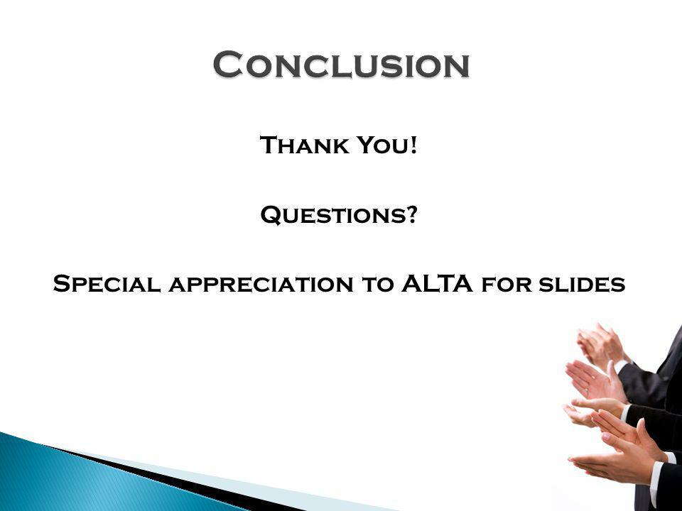 Thank You! Questions Special appreciation to ALTA for slides