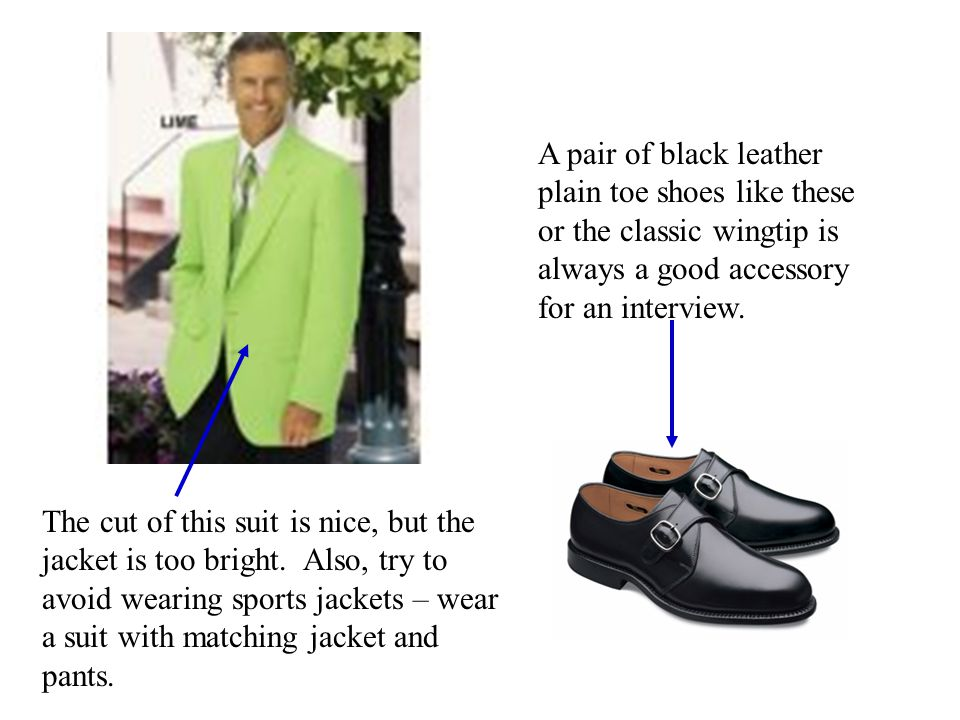 A pair of black leather plain toe shoes like these or the classic wingtip is always a good accessory for an interview.