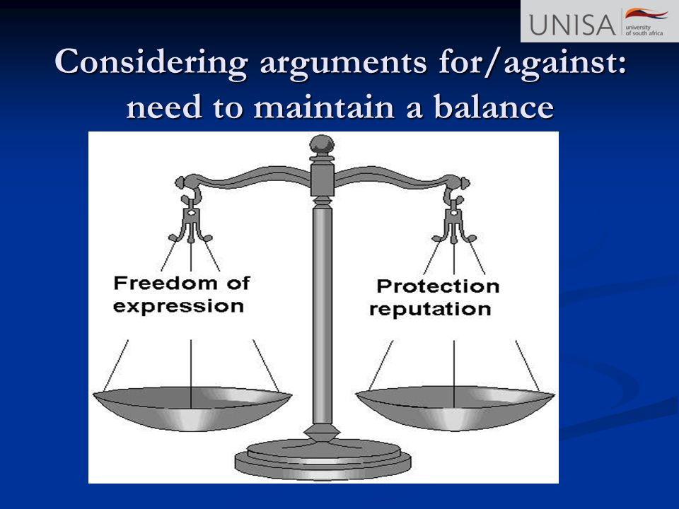 Considering arguments for/against: need to maintain a balance