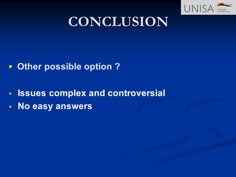 CONCLUSION ▪ Other possible option Issues complex and controversial