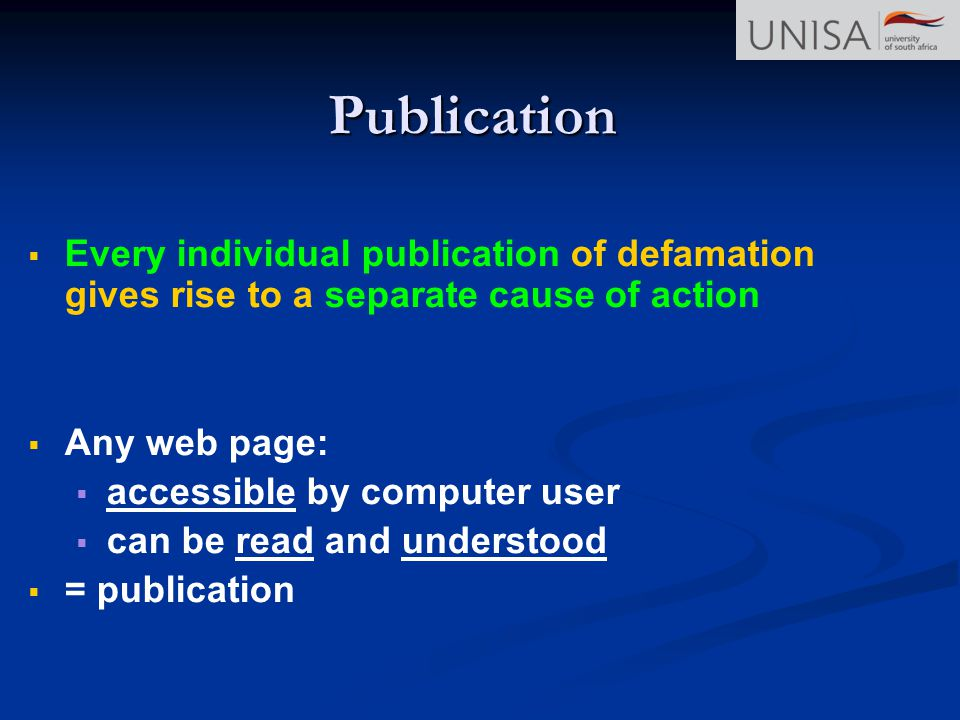 Publication Every individual publication of defamation gives rise to a separate cause of action. Any web page: