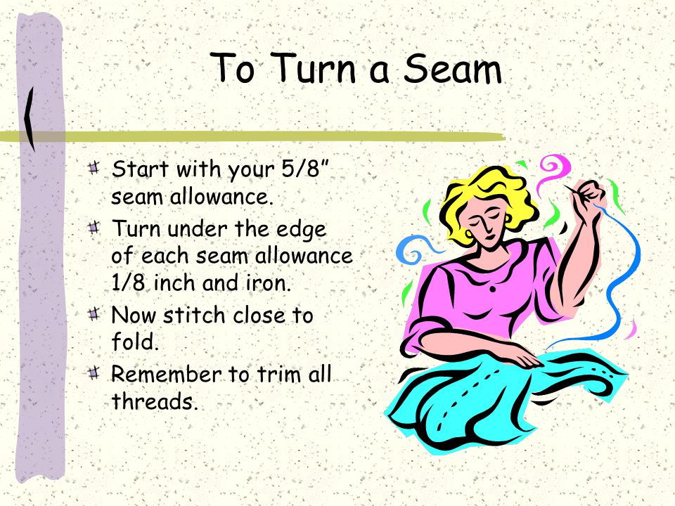 To Turn a Seam Start with your 5/8 seam allowance.