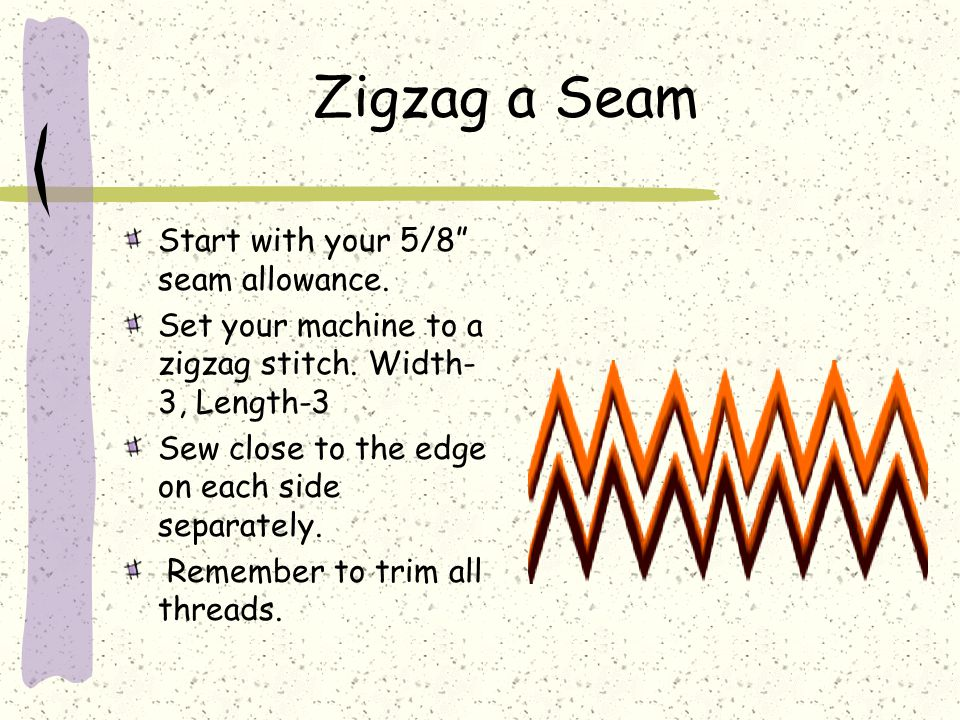 Zigzag a Seam Start with your 5/8 seam allowance.