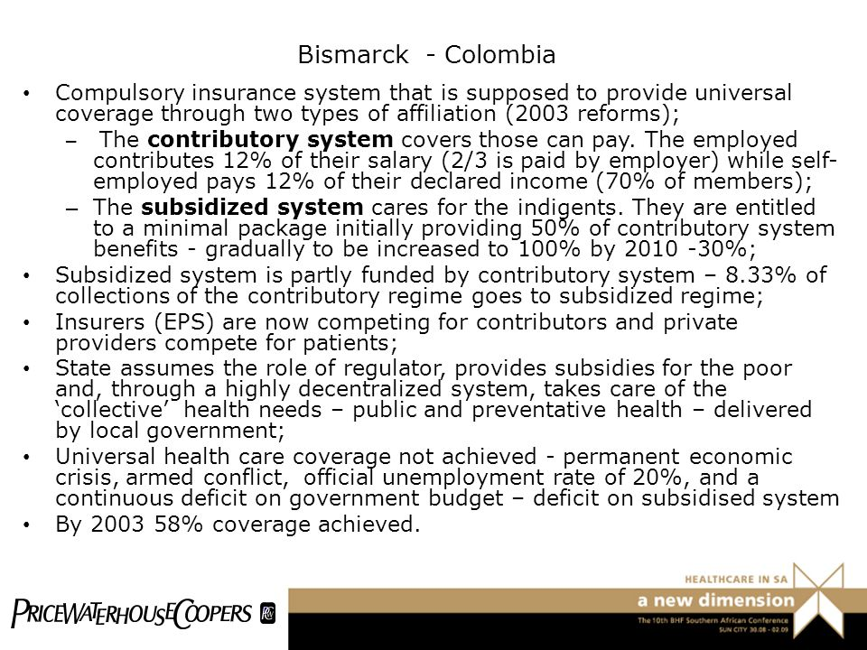 Bismarck - Colombia Compulsory insurance system that is supposed to provide universal coverage through two types of affiliation (2003 reforms);