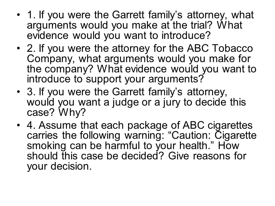 1. If you were the Garrett family's attorney, what arguments would you make at the trial What evidence would you want to introduce
