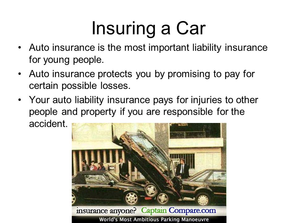 Insuring a Car Auto insurance is the most important liability insurance for young people.