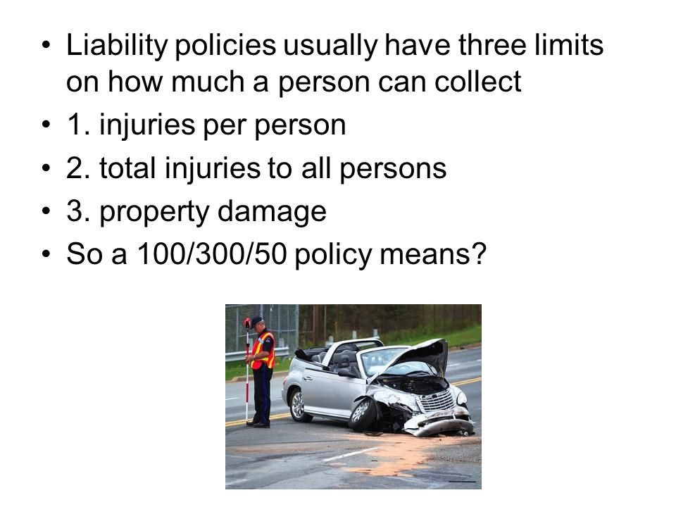 Liability policies usually have three limits on how much a person can collect