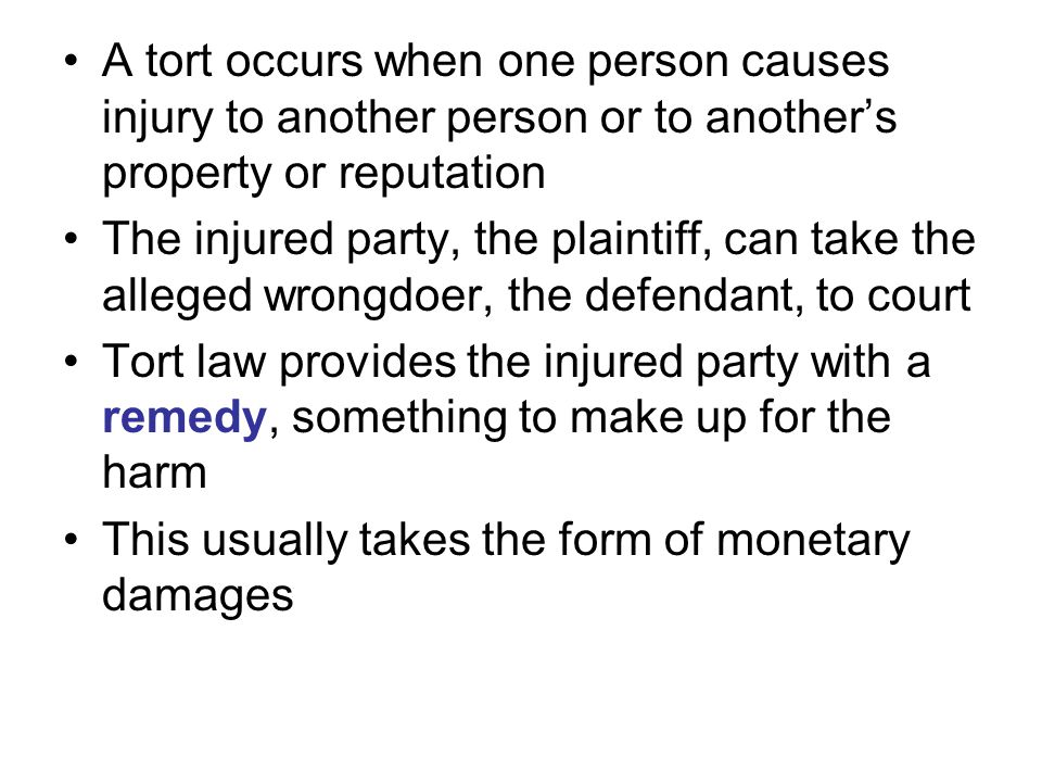 A tort occurs when one person causes injury to another person or to another's property or reputation