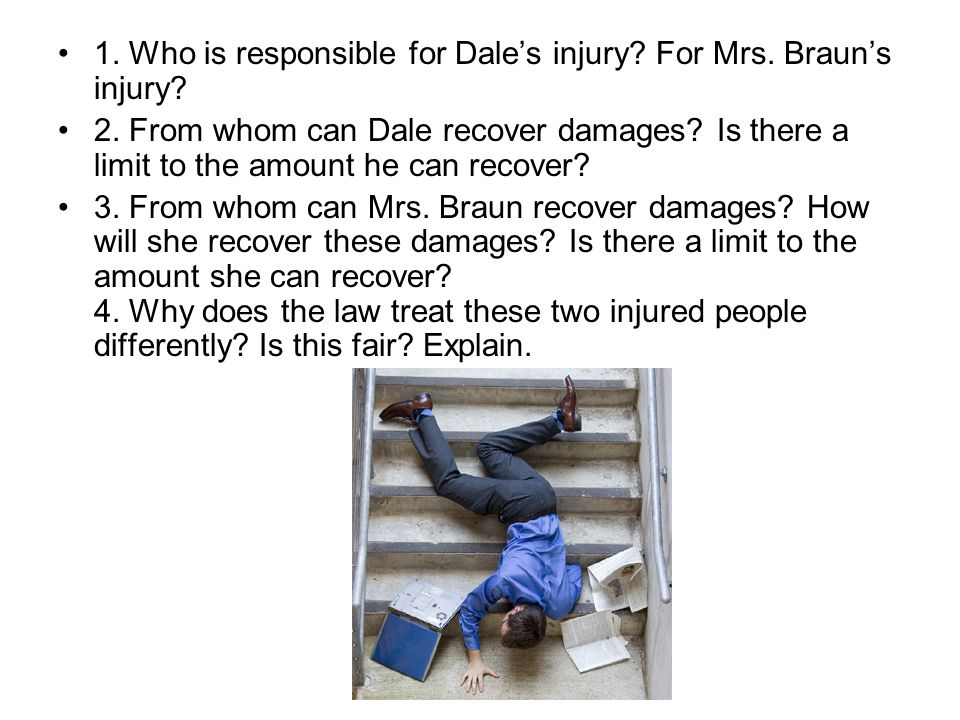 1. Who is responsible for Dale's injury For Mrs. Braun's injury