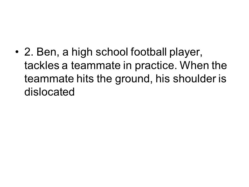 2. Ben, a high school football player, tackles a teammate in practice