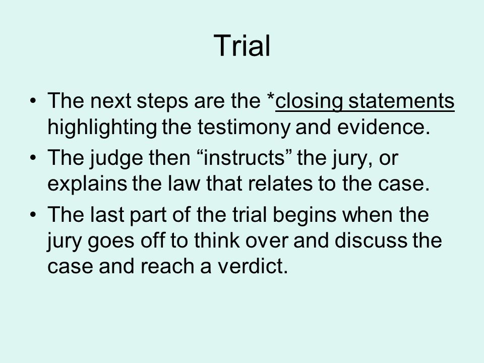 Trial The next steps are the *closing statements highlighting the testimony and evidence.