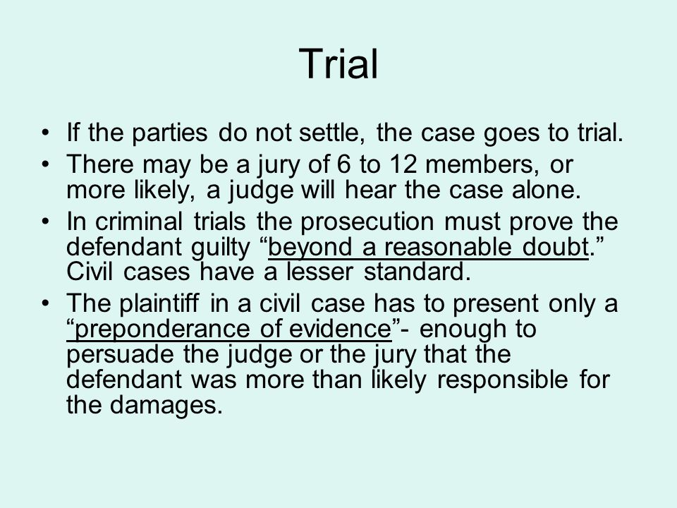 Trial If the parties do not settle, the case goes to trial.