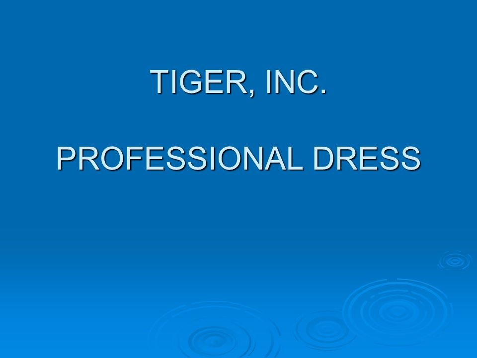 TIGER, INC. PROFESSIONAL DRESS