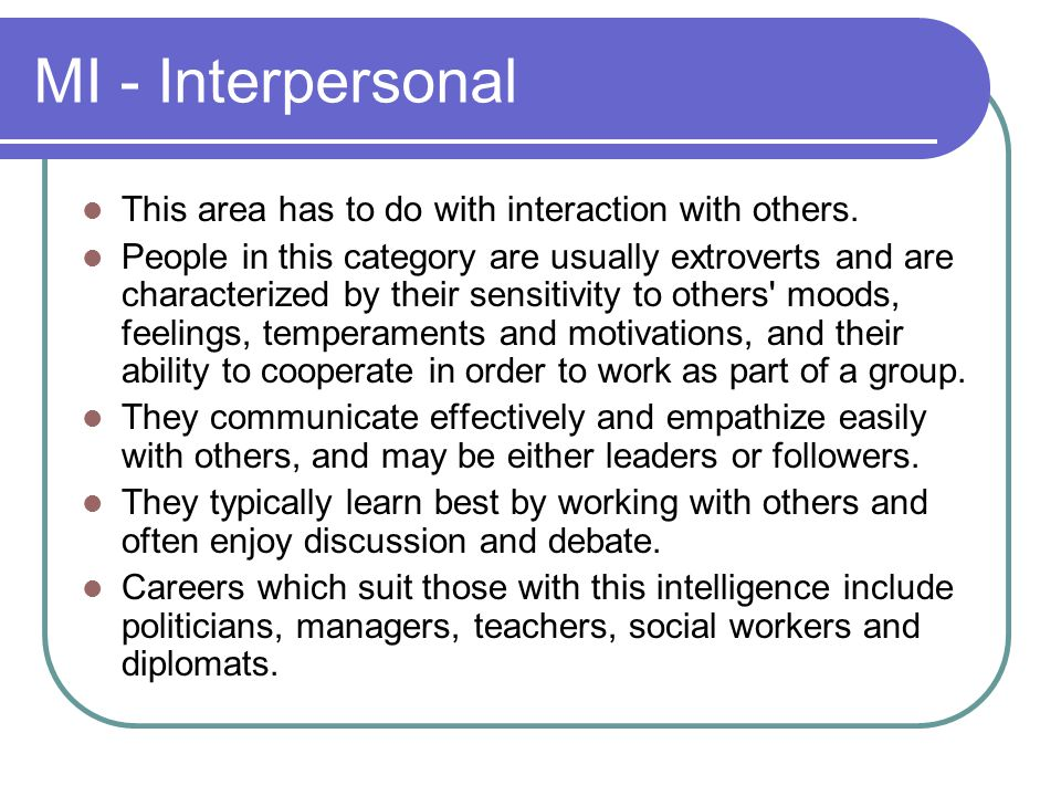 MI - Interpersonal This area has to do with interaction with others.