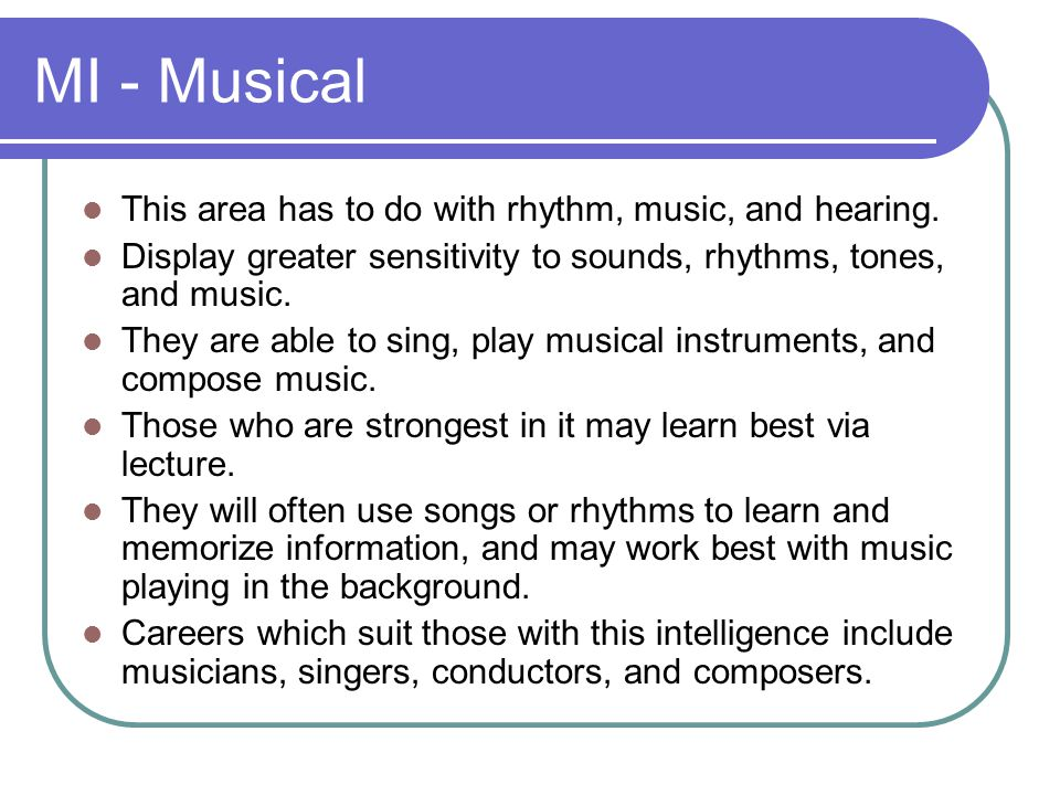 MI - Musical This area has to do with rhythm, music, and hearing.
