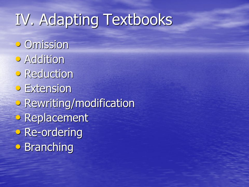 IV. Adapting Textbooks Omission Addition Reduction Extension