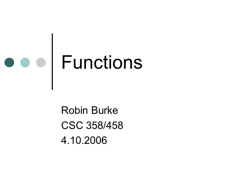 Functions Robin Burke CSC 358/