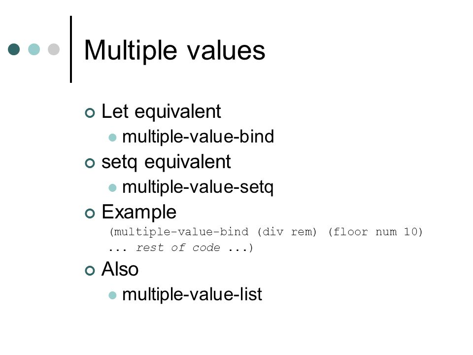 Multiple values Let equivalent setq equivalent Example Also