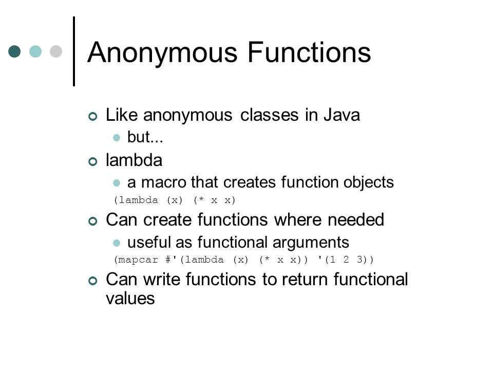 Anonymous Functions Like anonymous classes in Java lambda